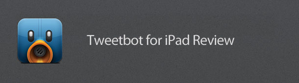 Tweetbot for iPad Review
